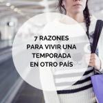 7 RAZONES PARA VIVIR UNA TEMPORADA EN OTRO PAÍS