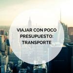 Viajar con poco presupuesto (I): Transporte