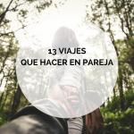 13 viajes que hacer en pareja
