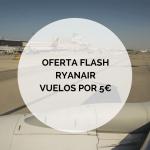 Oferta Flash Ryanair : Vuelos a 5€