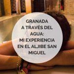 Mi experiencia en el Aljibe San Miguel: Granada a través del agua