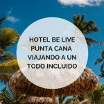 Hotel Be Live Collection Punta Cana: Viajar con todo incluido