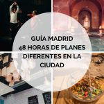 Guía Madrid: 48 horas de planes diferentes en la ciudad